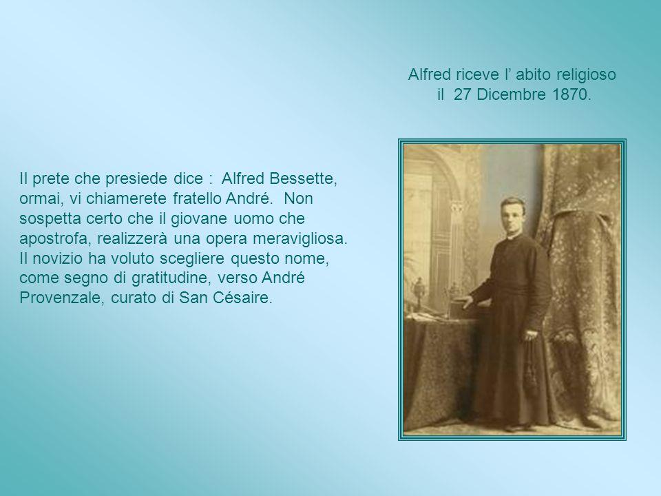 Alfred Bessette è ricevuto a braccia aperte da un padre che è al tempo stesso superiore e maestro dei novizi. Il curato di Saint Césaire ha scritto: M