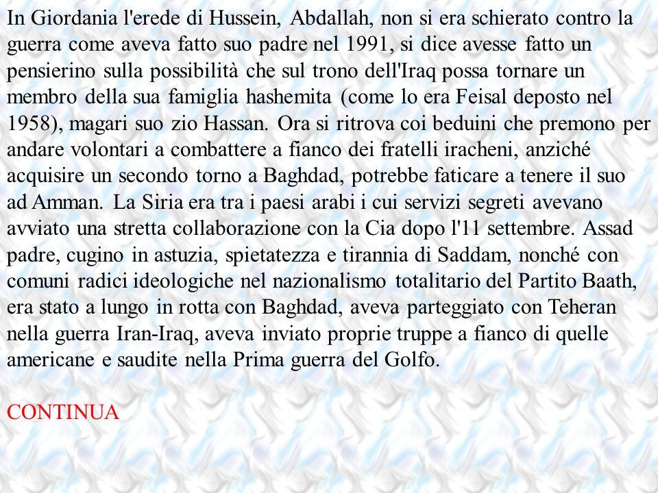 In Giordania l'erede di Hussein, Abdallah, non si era schierato contro la guerra come aveva fatto suo padre nel 1991, si dice avesse fatto un pensieri