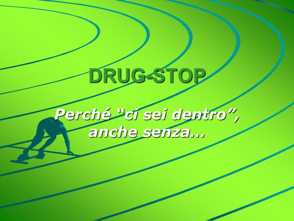 DRUG-STOP Perché ci sei dentro, anche senza…