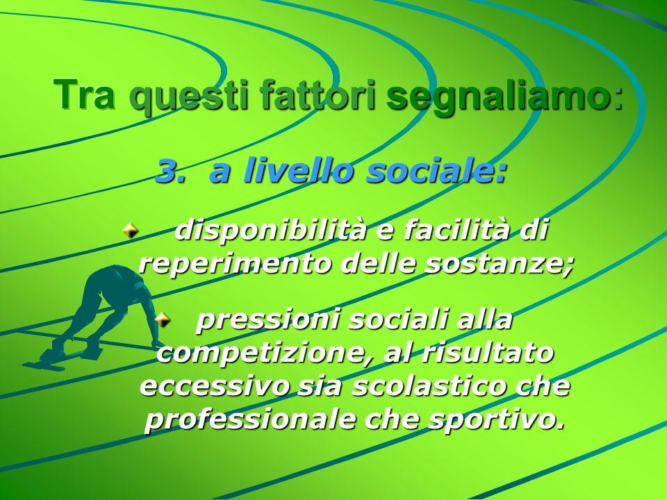 3. a livello sociale: disponibilità e facilità di reperimento delle sostanze; disponibilità e facilità di reperimento delle sostanze; pressioni social