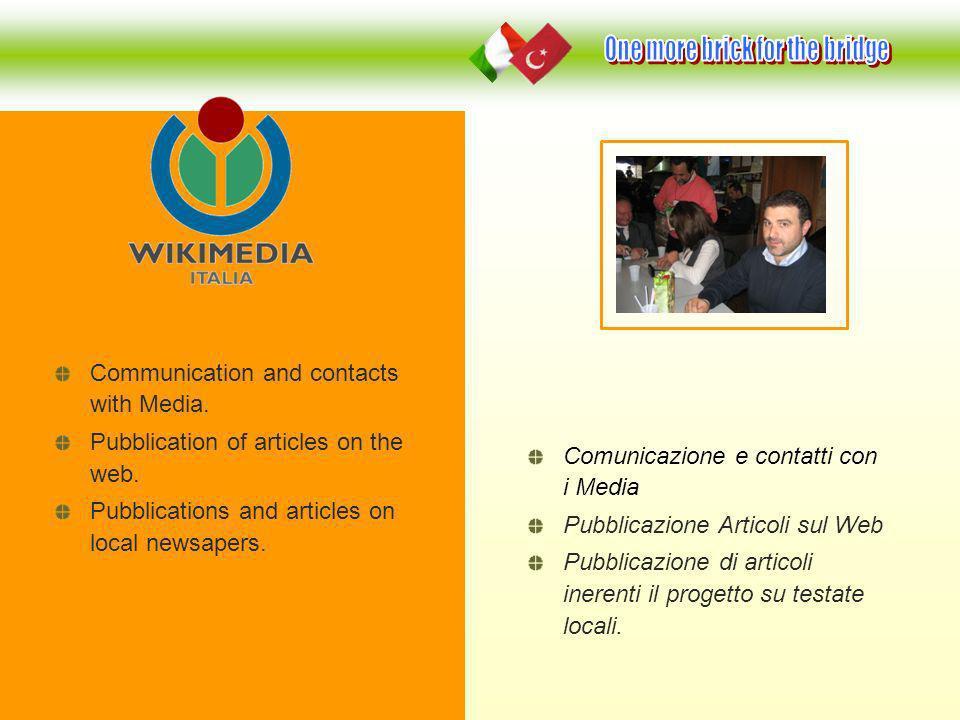 Comunicazione e contatti con i Media Pubblicazione Articoli sul Web Pubblicazione di articoli inerenti il progetto su testate locali. Communication an