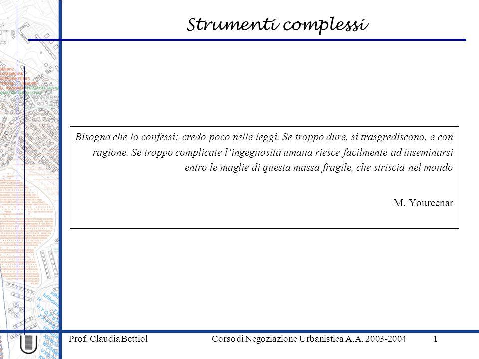 Strumenti complessi Prof. Claudia Bettiol Corso di Negoziazione Urbanistica A.A. 2003-20041 Bisogna che lo confessi: credo poco nelle leggi. Se troppo