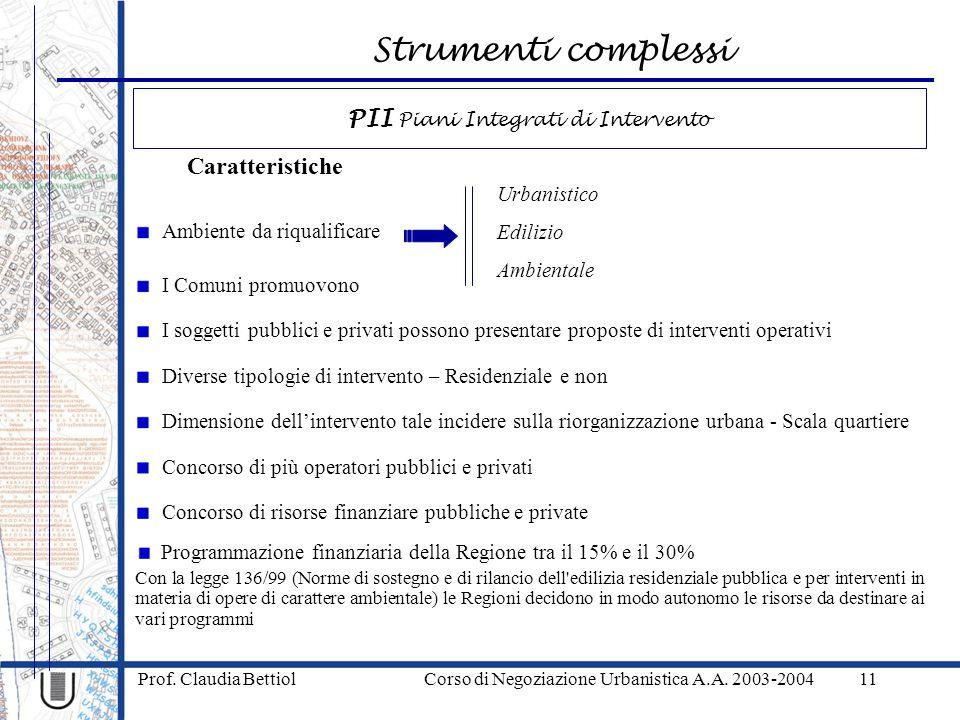 Strumenti complessi Prof. Claudia Bettiol Corso di Negoziazione Urbanistica A.A. 2003-200411 Diverse tipologie di intervento – Residenziale e non Dime