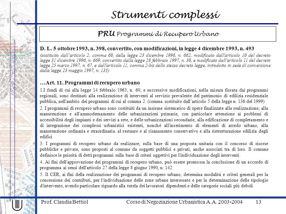 Strumenti complessi Prof. Claudia Bettiol Corso di Negoziazione Urbanistica A.A. 2003-200413 D. L. 5 ottobre 1993, n. 398, convertito, con modificazio