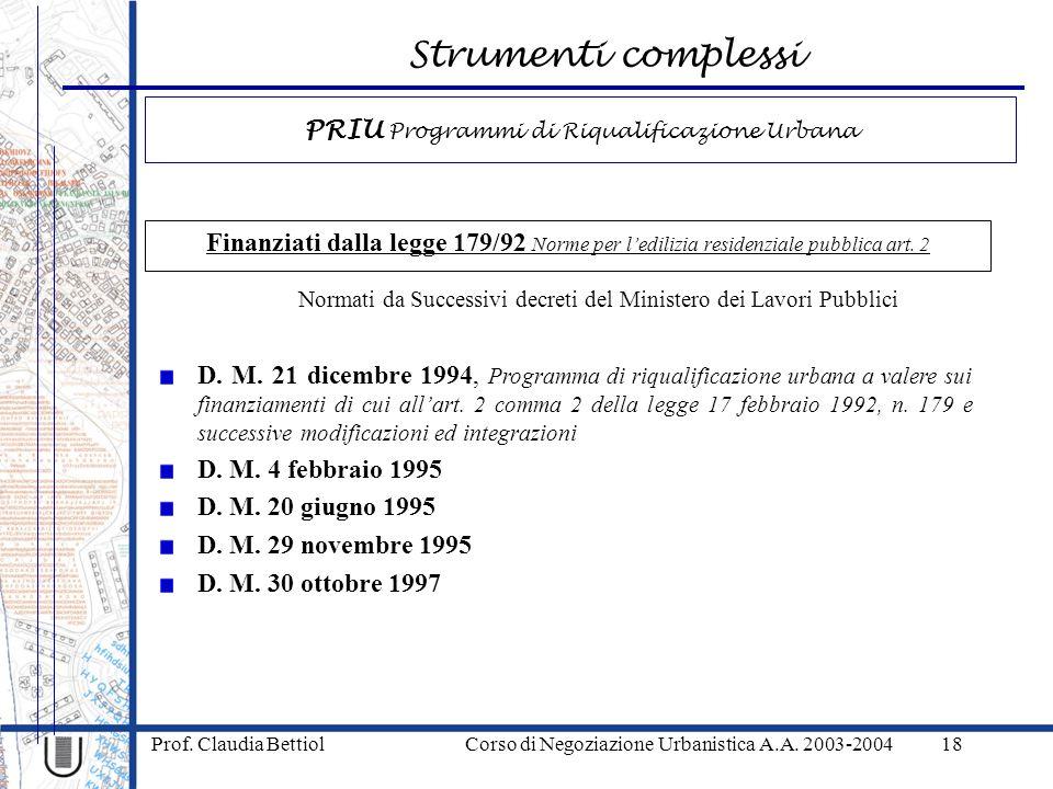 Strumenti complessi Prof. Claudia Bettiol Corso di Negoziazione Urbanistica A.A. 2003-200418 Finanziati dalla legge 179/92 Norme per ledilizia residen