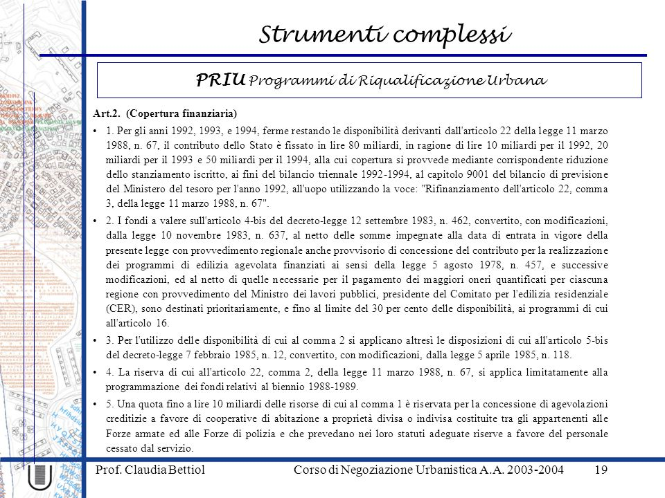 Strumenti complessi Prof. Claudia Bettiol Corso di Negoziazione Urbanistica A.A. 2003-200419 Art.2. (Copertura finanziaria) 1. Per gli anni 1992, 1993