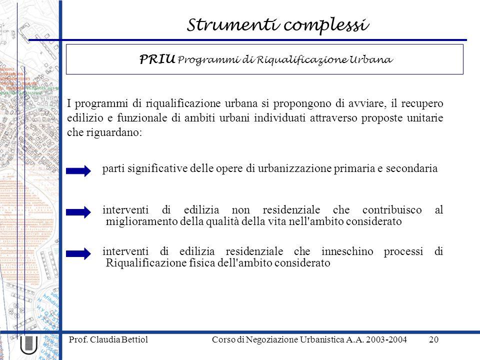 Strumenti complessi Prof. Claudia Bettiol Corso di Negoziazione Urbanistica A.A. 2003-200420 I programmi di riqualificazione urbana si propongono di a