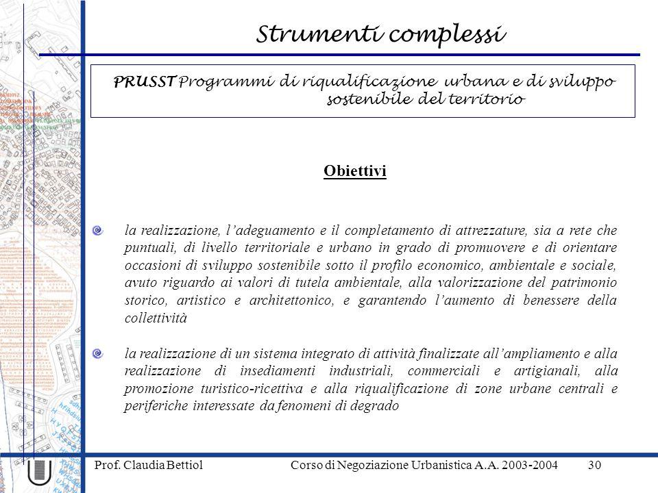 Strumenti complessi Prof. Claudia Bettiol Corso di Negoziazione Urbanistica A.A. 2003-200430 Obiettivi la realizzazione, ladeguamento e il completamen