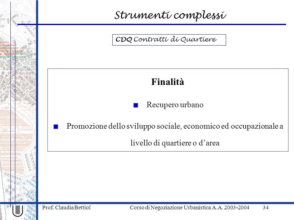 Strumenti complessi Prof. Claudia Bettiol Corso di Negoziazione Urbanistica A.A. 2003-200434 Finalità Recupero urbano Promozione dello sviluppo social