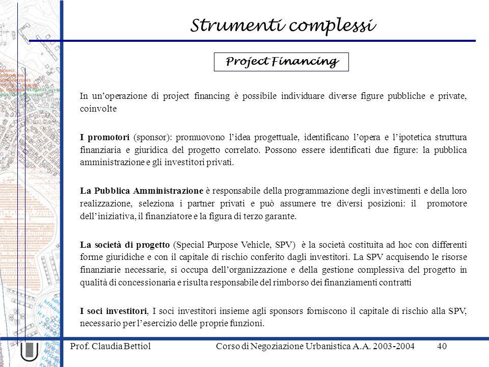 Strumenti complessi Prof. Claudia Bettiol Corso di Negoziazione Urbanistica A.A. 2003-200440 In unoperazione di project financing è possibile individu