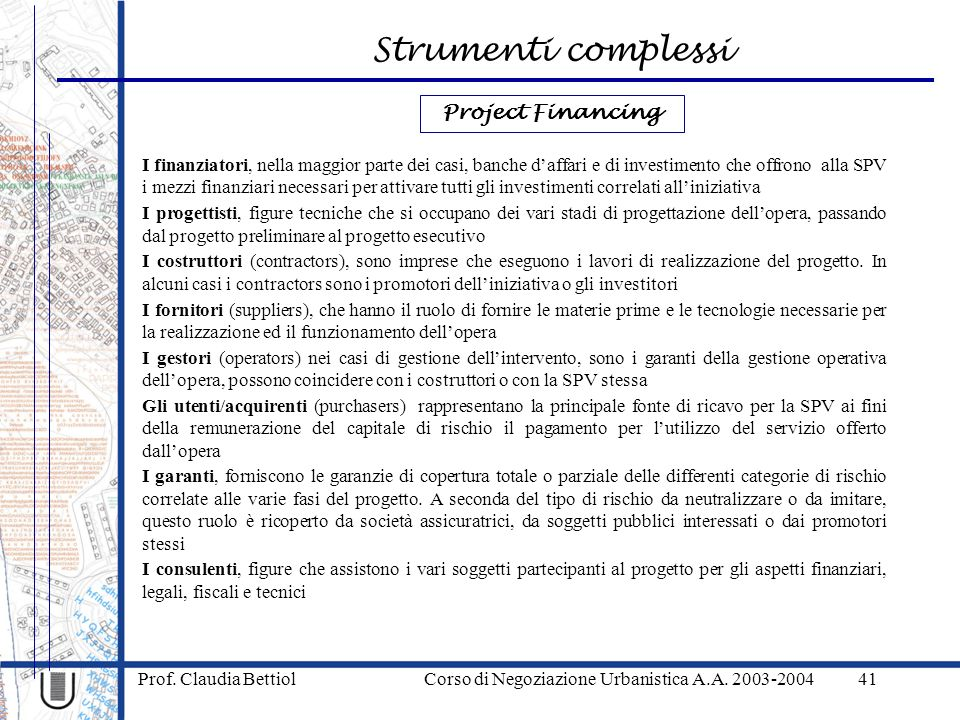 Strumenti complessi Prof. Claudia Bettiol Corso di Negoziazione Urbanistica A.A. 2003-200441 I finanziatori, nella maggior parte dei casi, banche daff