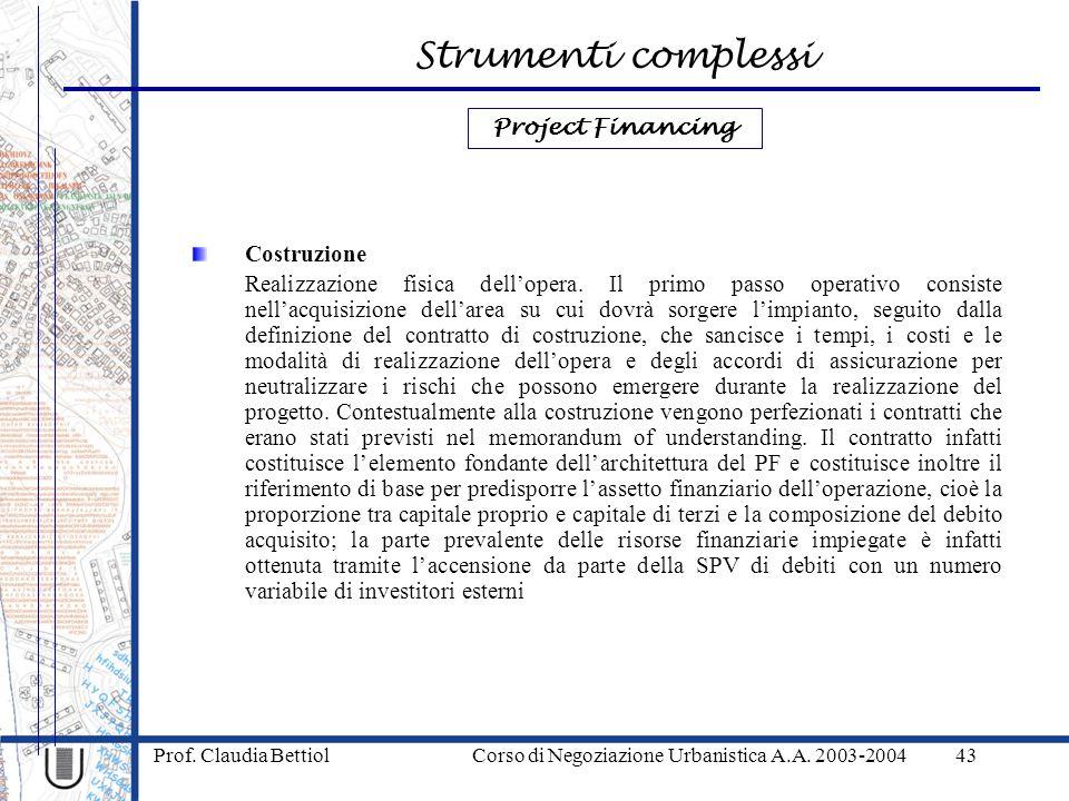 Strumenti complessi Prof. Claudia Bettiol Corso di Negoziazione Urbanistica A.A. 2003-200443 Costruzione Realizzazione fisica dellopera. Il primo pass