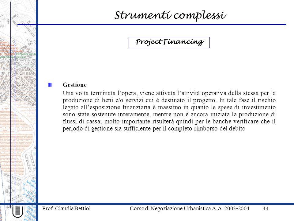 Strumenti complessi Prof. Claudia Bettiol Corso di Negoziazione Urbanistica A.A. 2003-200444 Gestione Una volta terminata lopera, viene attivata latti