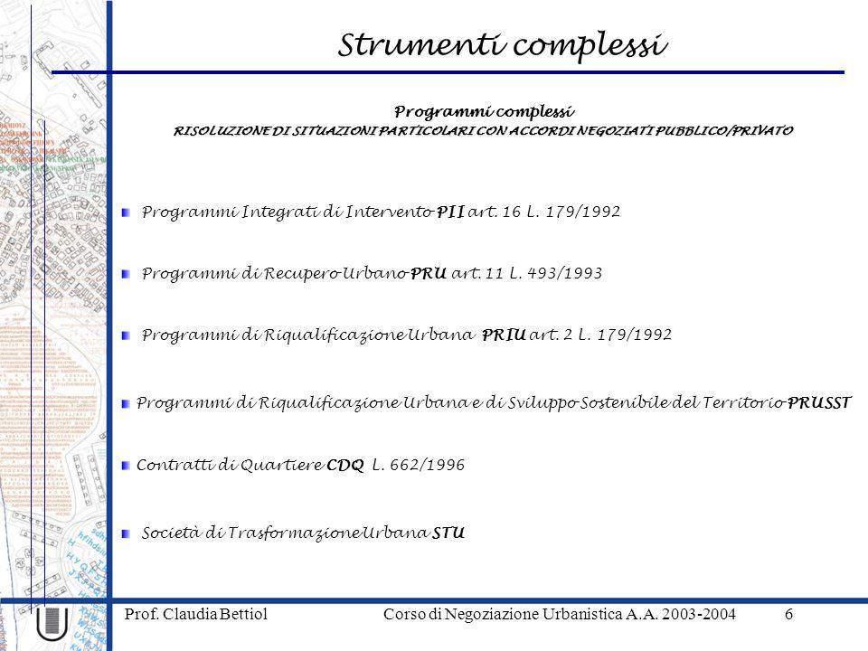 Strumenti complessi Prof. Claudia Bettiol Corso di Negoziazione Urbanistica A.A. 2003-20046 RISOLUZIONE DI SITUAZIONI PARTICOLARI CON ACCORDI NEGOZIAT