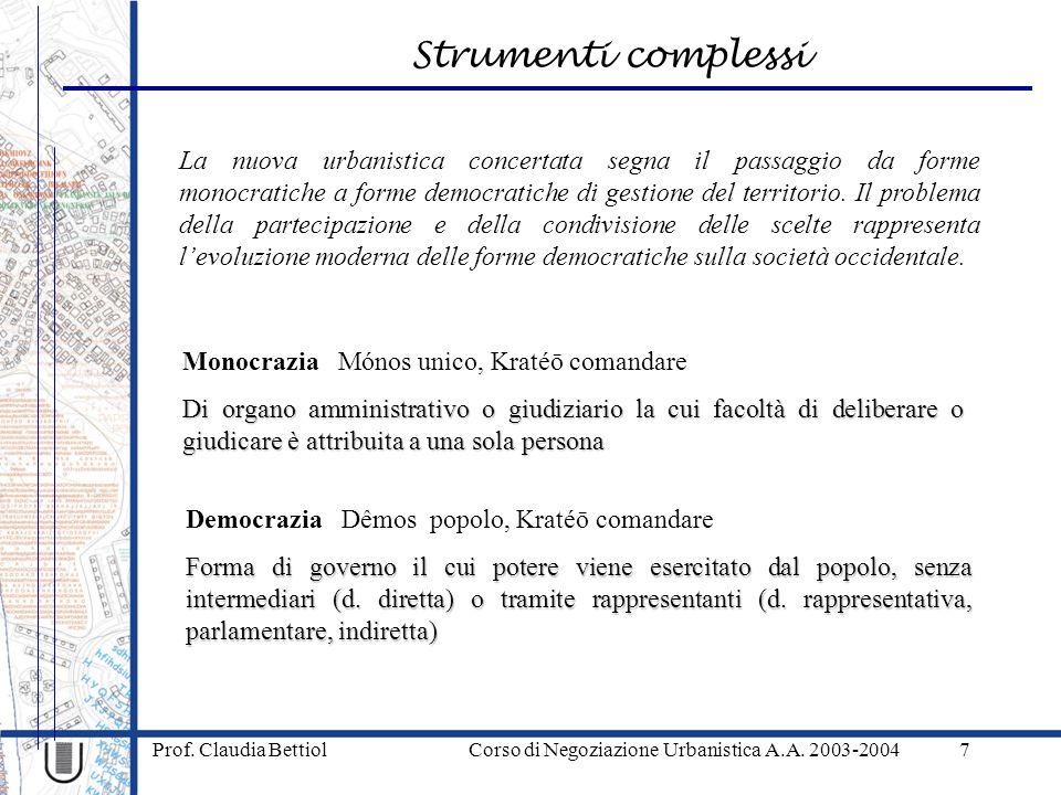 Strumenti complessi Prof. Claudia Bettiol Corso di Negoziazione Urbanistica A.A. 2003-20047 Democrazia Dêmos popolo, Kratéō comandare Forma di governo