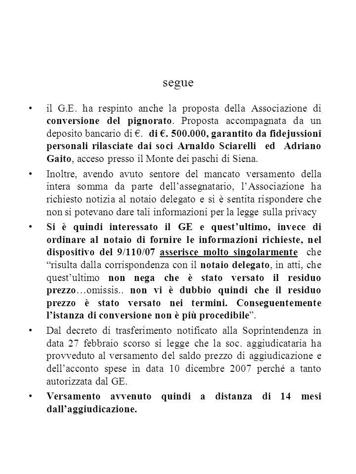 segue il G.E. ha respinto anche la proposta della Associazione di conversione del pignorato. Proposta accompagnata da un deposito bancario di. di. 500