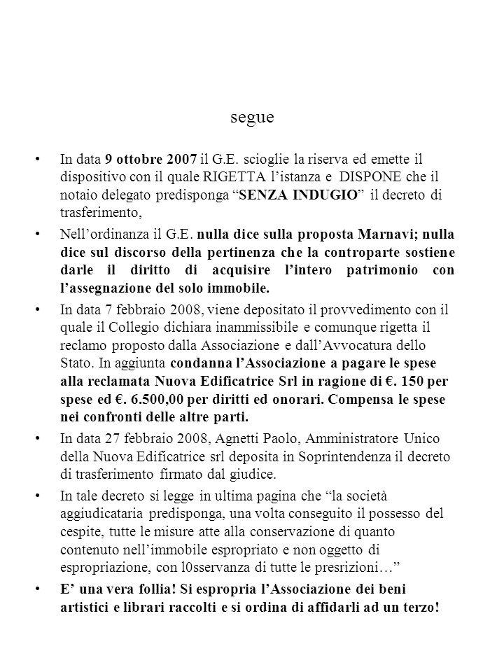 segue In data 9 ottobre 2007 il G.E. scioglie la riserva ed emette il dispositivo con il quale RIGETTA listanza e DISPONE che il notaio delegato predi