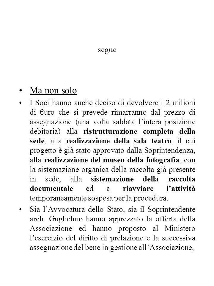 segue Ma non solo I Soci hanno anche deciso di devolvere i 2 milioni di uro che si prevede rimarranno dal prezzo di assegnazione (una volta saldata li