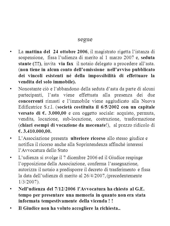 segue La mattina del 24 ottobre 2006, il magistrato rigetta listanza di sospensione, fissa ludienza di merito al 1 marzo 2007 e, seduta stante (!!!),