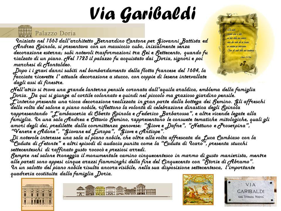 Via Garibaldi Iniziato nel 1563 dall'architetto Bernardino Cantone per Giovanni Battista ed Andrea Spinola, si presentava con un massiccio cubo, inizi