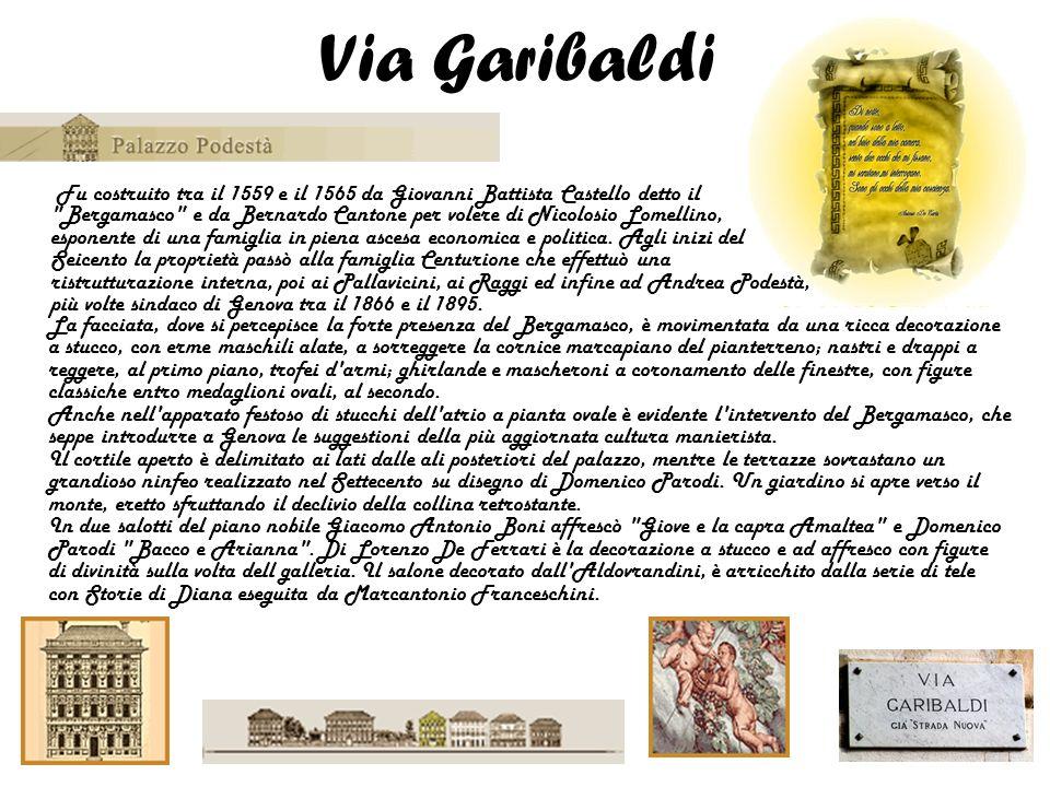 Via Garibaldi Fu costruito tra il 1559 e il 1565 da Giovanni Battista Castello detto il
