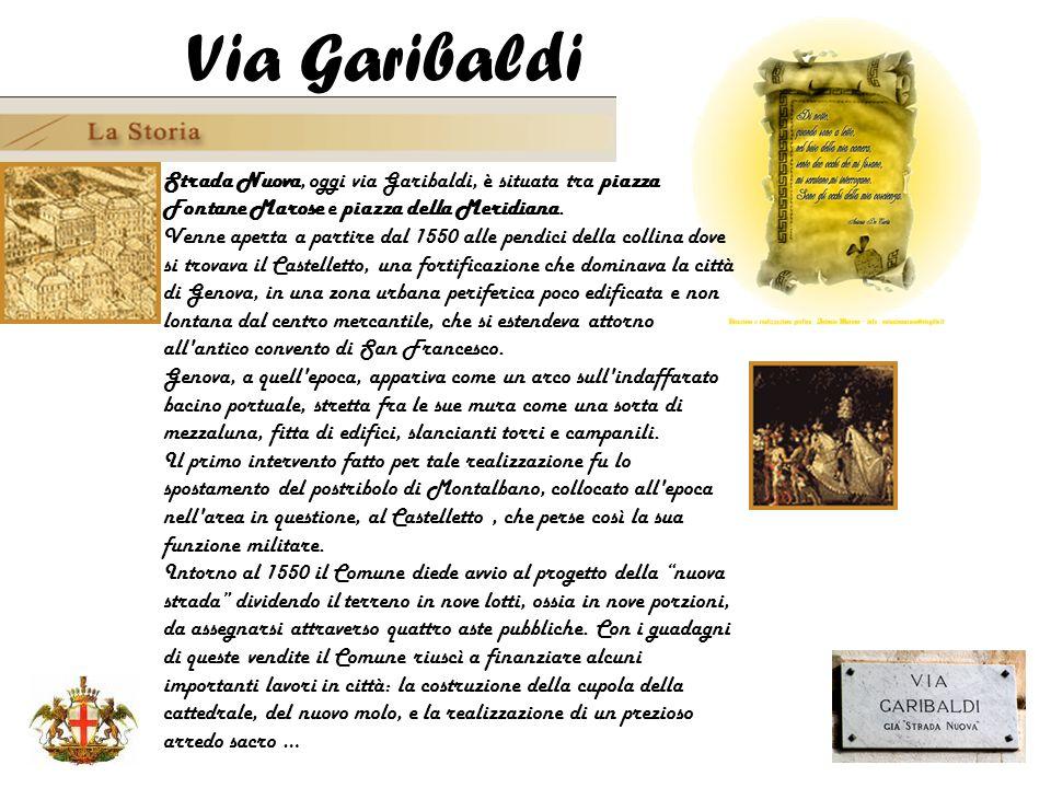 Strada Nuova, oggi via Garibaldi, è situata tra piazza Fontane Marose e piazza della Meridiana. Venne aperta a partire dal 1550 alle pendici della col