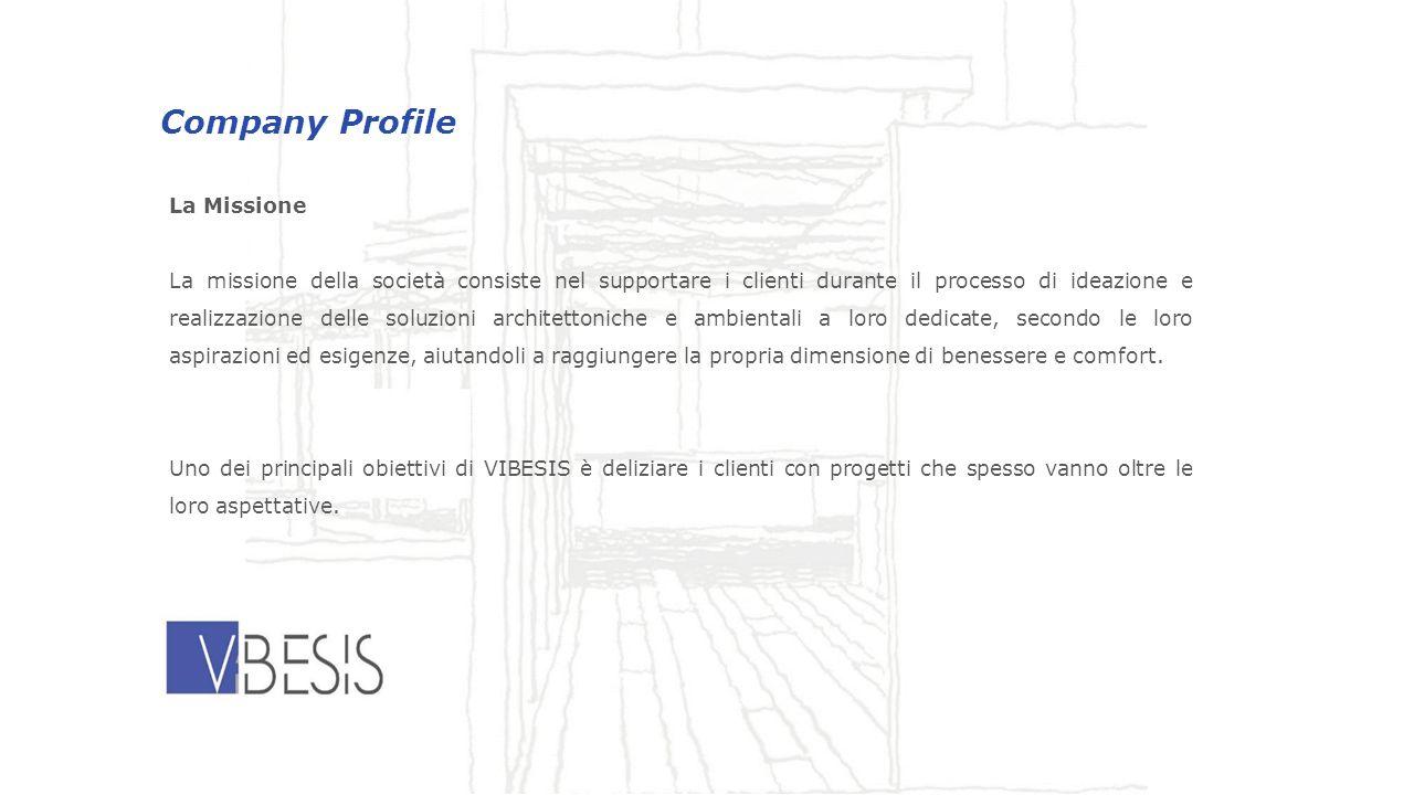 La Missione La missione della società consiste nel supportare i clienti durante il processo di ideazione e realizzazione delle soluzioni architettonic