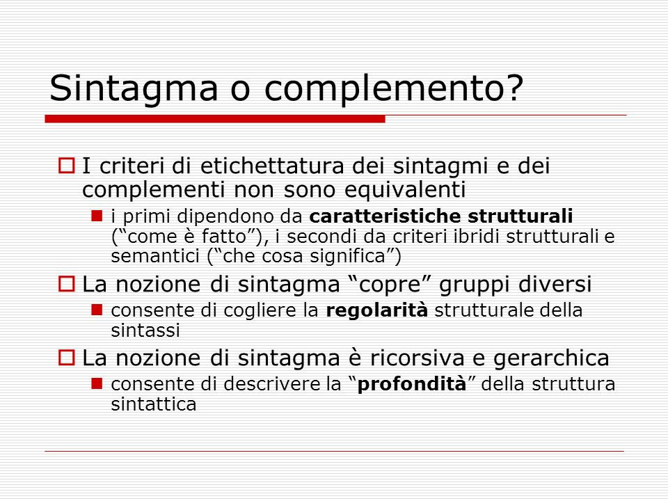 Sintagma o complemento? I criteri di etichettatura dei sintagmi e dei complementi non sono equivalenti i primi dipendono da caratteristiche struttural