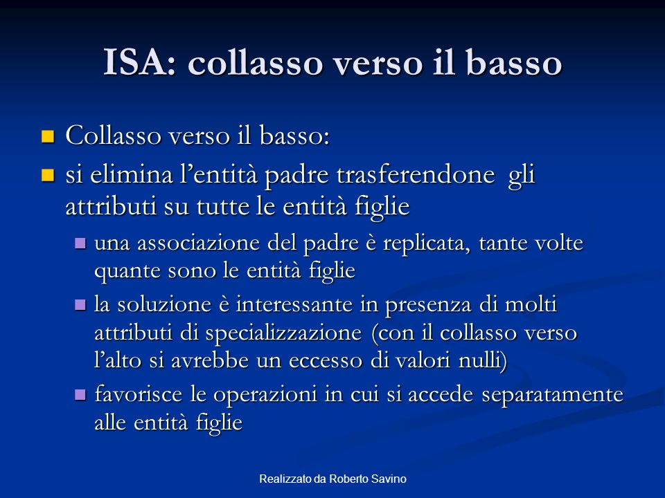 Realizzato da Roberto Savino ISA: collasso verso il basso Collasso verso il basso: Collasso verso il basso: si elimina lentità padre trasferendone gli
