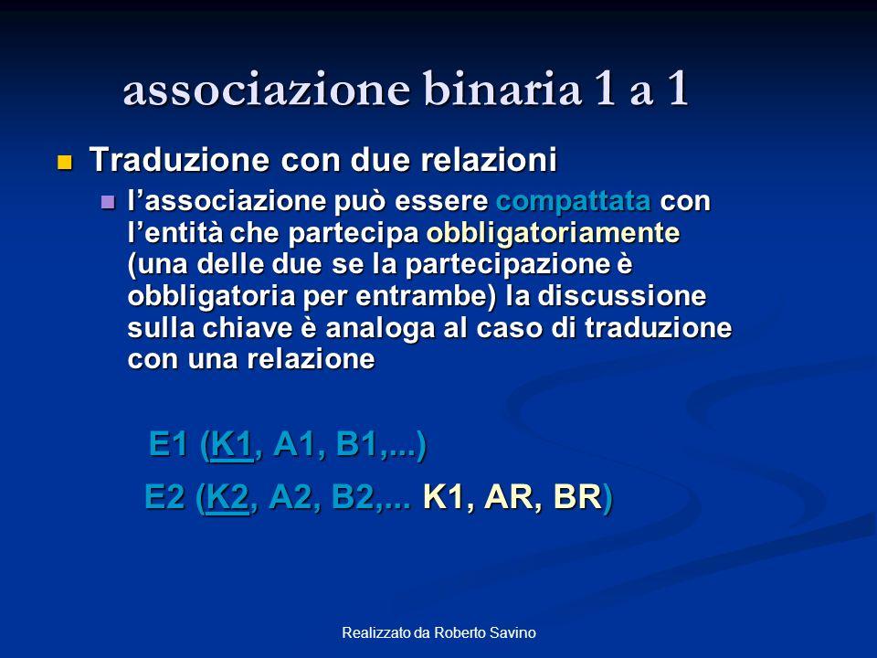 Realizzato da Roberto Savino associazione binaria 1 a 1 Traduzione con due relazioni Traduzione con due relazioni lassociazione può essere compattata