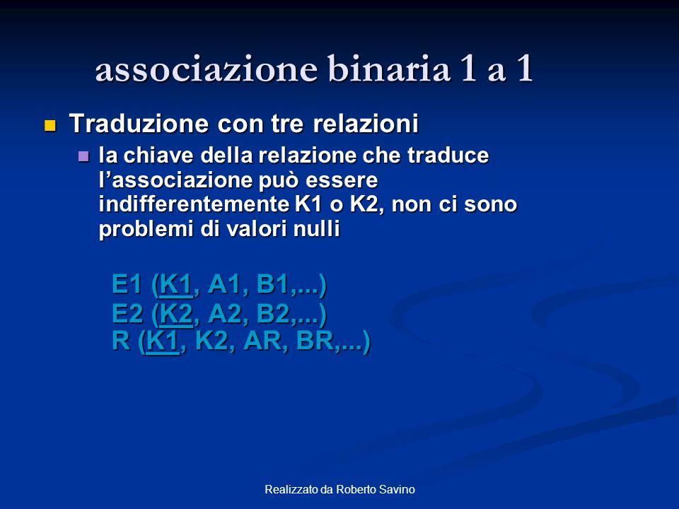 Realizzato da Roberto Savino associazione binaria 1 a 1 Traduzione con tre relazioni Traduzione con tre relazioni la chiave della relazione che traduc