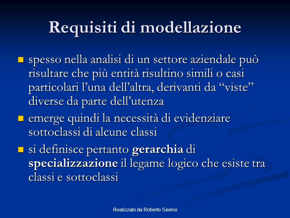 Realizzato da Roberto Savino Requisiti di modellazione spesso nella analisi di un settore aziendale può risultare che più entità risultino simili o ca