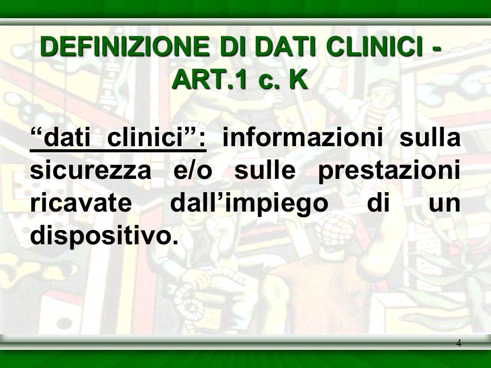 4 DEFINIZIONE DI DATI CLINICI - ART.1 c. K dati clinici: dati clinici: informazioni sulla sicurezza e/o sulle prestazioni ricavate dallimpiego di un d