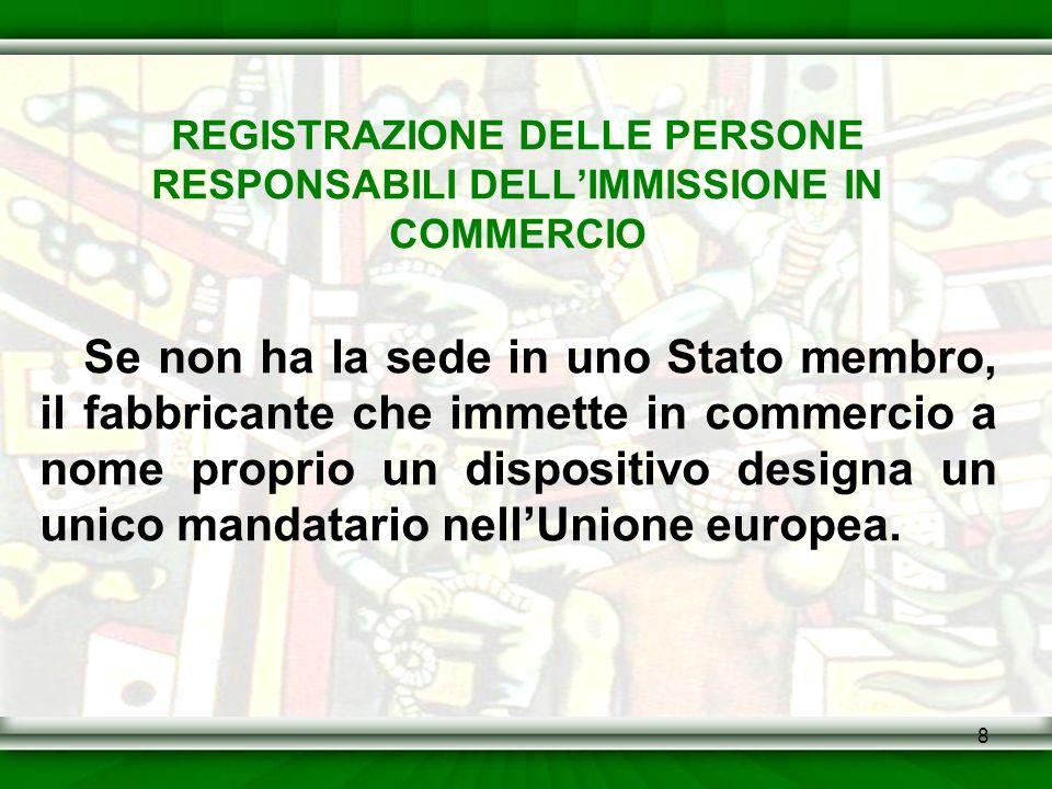 8 REGISTRAZIONE DELLE PERSONE RESPONSABILI DELLIMMISSIONE IN COMMERCIO Se non ha la sede in uno Stato membro, il fabbricante che immette in commercio