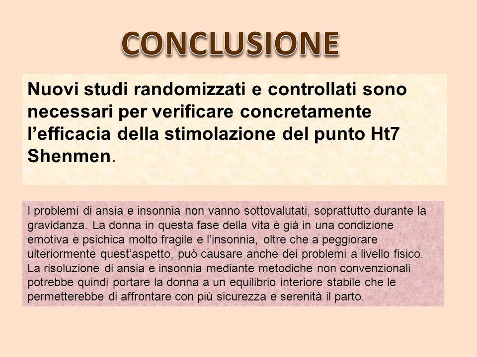Nuovi studi randomizzati e controllati sono necessari per verificare concretamente lefficacia della stimolazione del punto Ht7 Shenmen. I problemi di