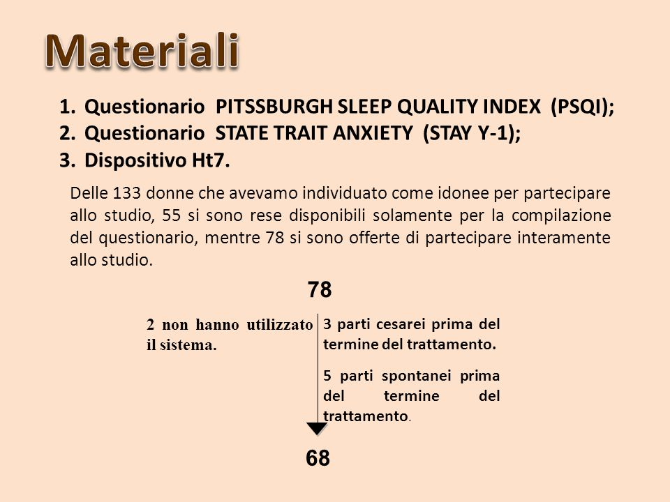 1.Questionario PITSSBURGH SLEEP QUALITY INDEX (PSQI); 2.Questionario STATE TRAIT ANXIETY (STAY Y-1); 3.Dispositivo Ht7. Delle 133 donne che avevamo in