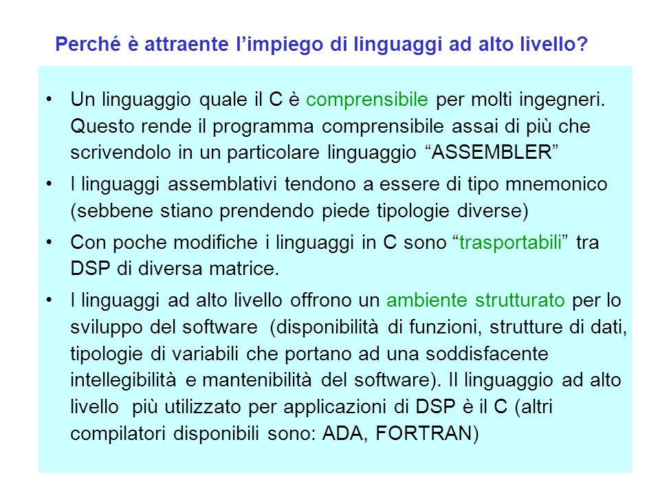 Progetto di sistemi di DSP Un linguaggio quale il C è comprensibile per molti ingegneri. Questo rende il programma comprensibile assai di più che scri