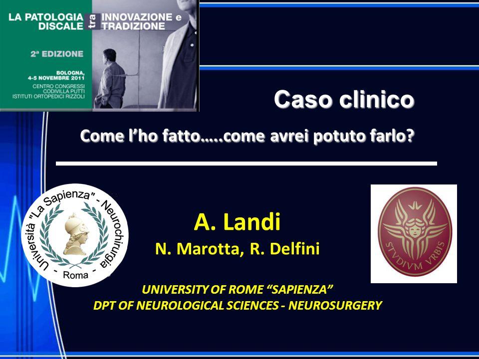 Caso clinico Come lho fatto…..come avrei potuto farlo? A. Landi N. Marotta, R. Delfini UNIVERSITY OF ROME SAPIENZA DPT OF NEUROLOGICAL SCIENCES - NEUR