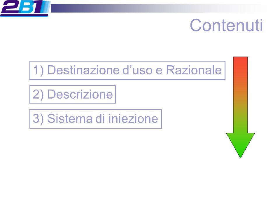 Contenuti 3) Sistema di iniezione 2) Descrizione 1) Destinazione duso e Razionale