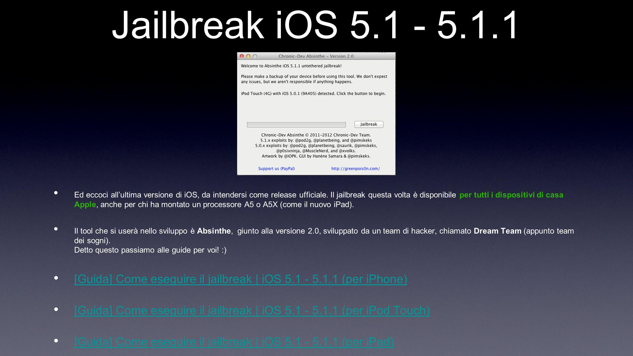Jailbreak iOS 5.1 - 5.1.1 Ed eccoci allultima versione di iOS, da intendersi come release ufficiale. Il jailbreak questa volta è disponibile per tutti