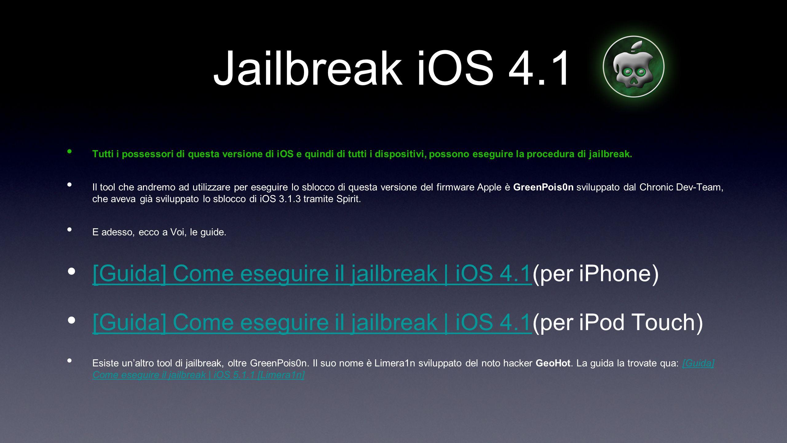 Jailbreak iOS 4.1 Tutti i possessori di questa versione di iOS e quindi di tutti i dispositivi, possono eseguire la procedura di jailbreak. Il tool ch