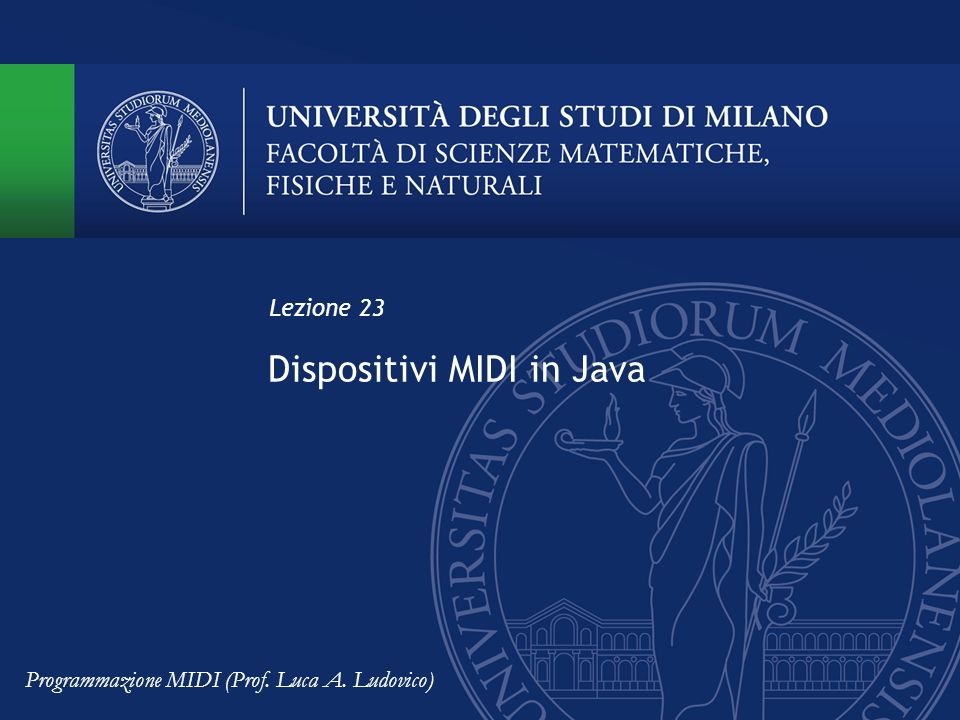 Dispositivi MIDI in Java Lezione 23 Programmazione MIDI (Prof. Luca A. Ludovico)