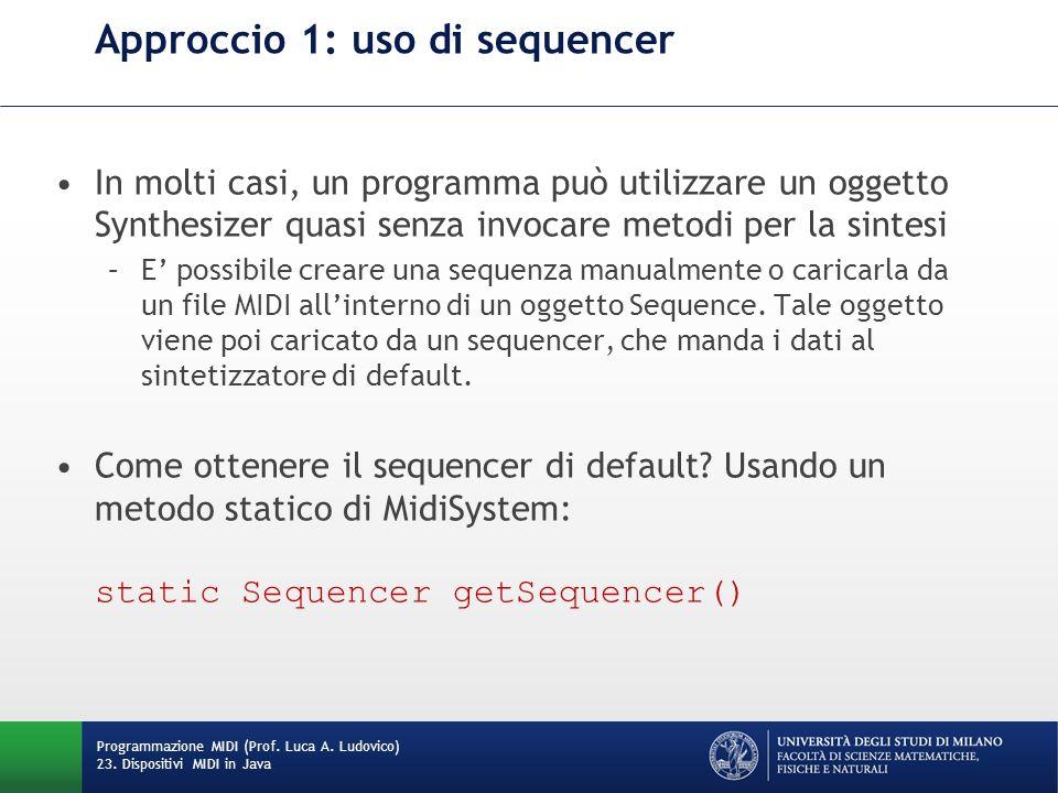 Approccio 1: uso di sequencer In molti casi, un programma può utilizzare un oggetto Synthesizer quasi senza invocare metodi per la sintesi –E possibil