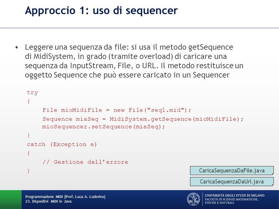 Approccio 1: uso di sequencer Leggere una sequenza da file: si usa il metodo getSequence di MidiSystem, in grado (tramite overload) di caricare una se