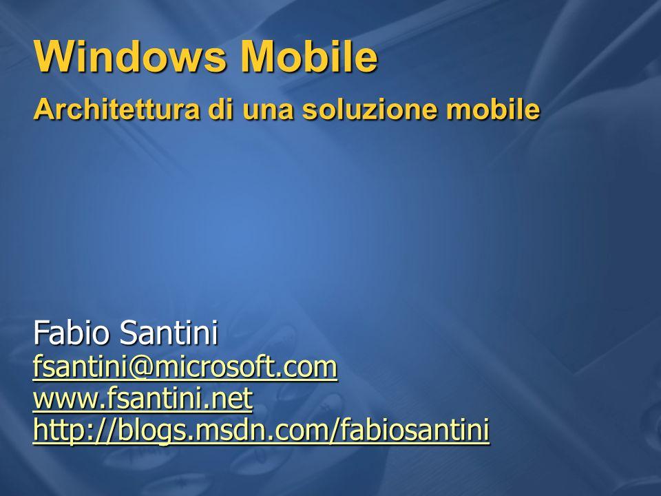 Windows Mobile Architettura di una soluzione mobile Fabio Santini fsantini@microsoft.com www.fsantini.net http://blogs.msdn.com/fabiosantini