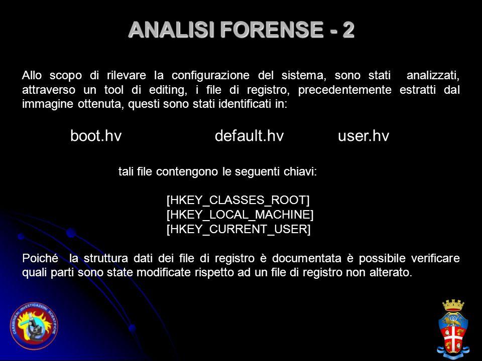 ANALISI FORENSE - 2 Allo scopo di rilevare la configurazione del sistema, sono stati analizzati, attraverso un tool di editing, i file di registro, pr