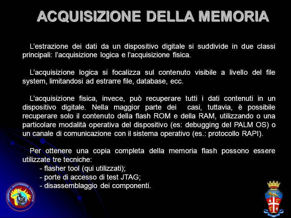 ACQUISIZIONE DELLA MEMORIA Lestrazione dei dati da un dispositivo digitale si suddivide in due classi principali: lacquisizione logica e lacquisizione