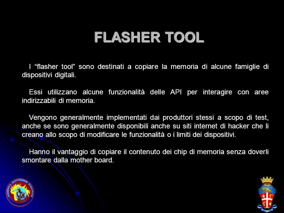 FLASHER TOOL I flasher tool sono destinati a copiare la memoria di alcune famiglie di dispositivi digitali. Essi utilizzano alcune funzionalità delle