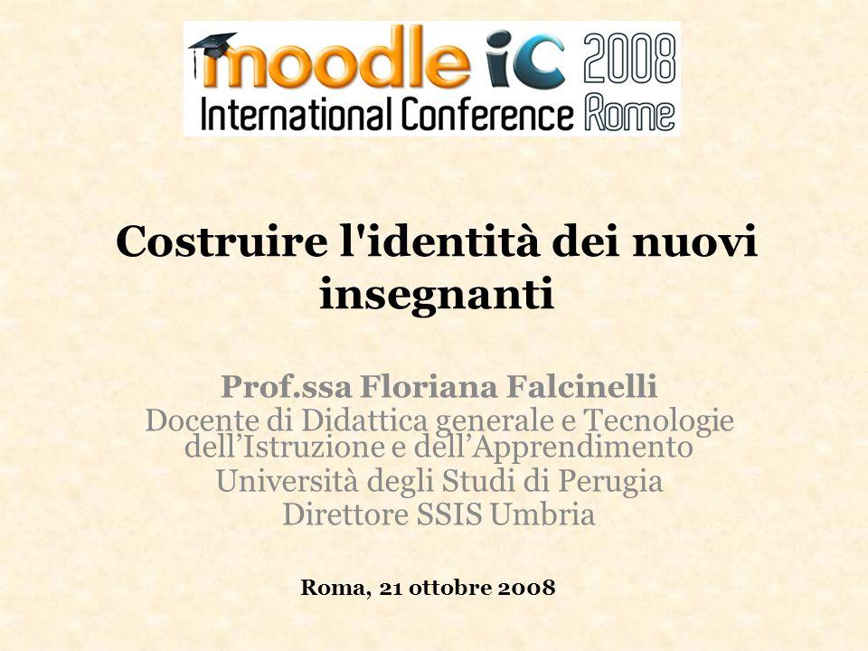 Costruire l'identità dei nuovi insegnanti Prof.ssa Floriana Falcinelli Docente di Didattica generale e Tecnologie dellIstruzione e dellApprendimento U