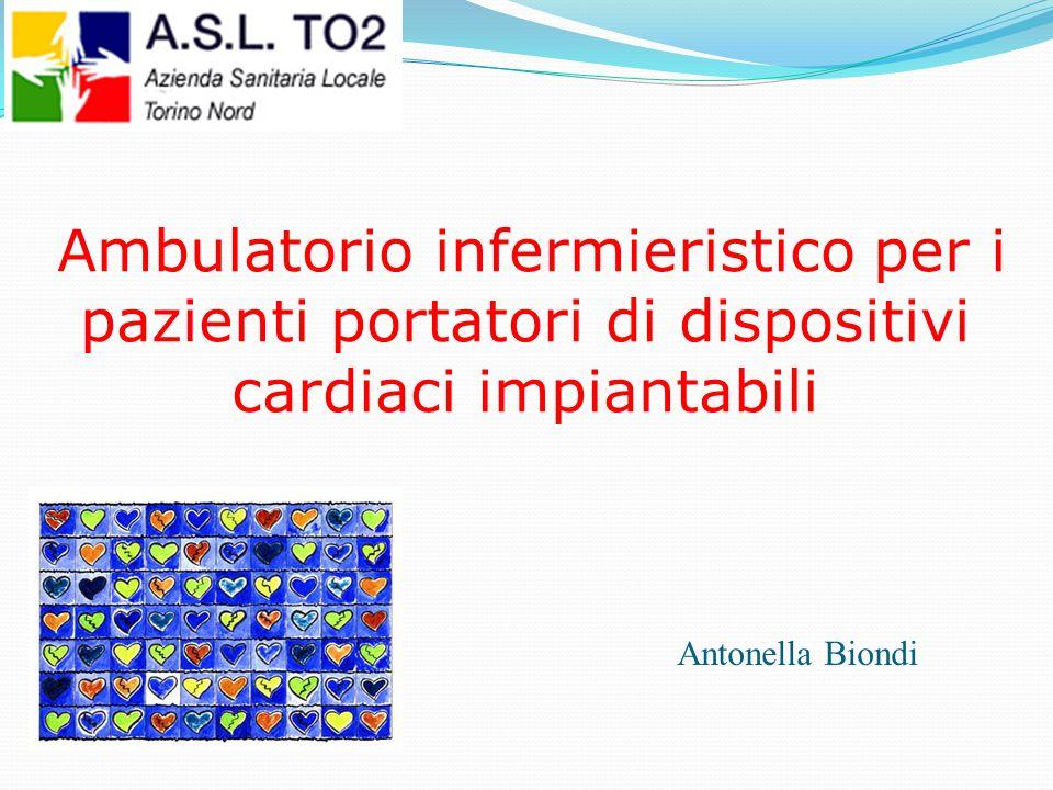 Ambulatorio infermieristico per i pazienti portatori di dispositivi cardiaci impiantabili Antonella Biondi